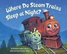 Where Do Steam Trains Sleep at Night? by Brianna Caplan Sayres (2016, Hardcover)