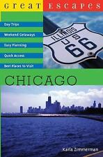 Great Escapes: Chicago: Day Trips, Weekend Getaways, Easy Planning, Quick Access