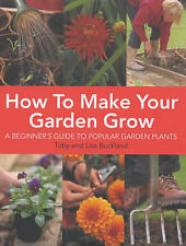 How to Make Your Garden Grow: A Beginners Guide to Popular Garden Plants, Buckla