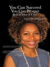 YOU CAN SUCCEED YOU CAN PROSPER Even in Time of Crisis by Augustina Ekwunife...