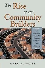 The Rise of the Community Builders : The American Real Estate Industry and...