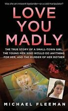 Love You Madly: The True Story of a Small-Town Girl, the Young Men She Seduce...