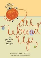 All Wound Up: The Yarn Harlot Writes for a Spin von Stephanie Pearl-McPhee...