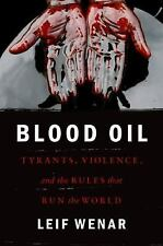 Blood Oil : Tyranny, Resources, and the Rules That Run the World by Leif...