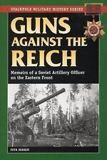 Guns Against the Reich: Memoirs of a Soviet Artillery Officer on the Eastern Fro