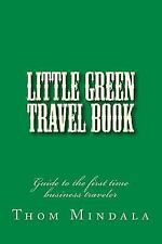 Little Green Travel Book : Guide to the First Time Business Traveler by Thom...