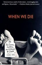 When We Die : The Science, Culture, and Rituals of Death