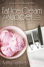 Eat Ice Cream for Supper : A Story of My Life with Cancer. a Guide for Your...