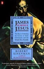 James the Brother of Jesus: The Key to Unlocking the Secrets of Early Christiani