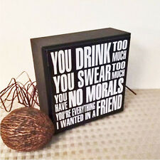YOU DRINK TOO MUCH SWEAR TOO MUCH  WANT U AS FRIEND Wood Box Sign Bar Gift