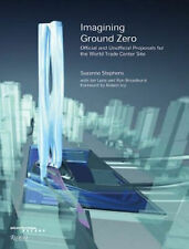 Imagining Ground Zero,Proposals for Twin & World Trade Centre Competition,9/11-