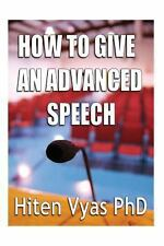 How to Give an Advanced Speech by Hiten Vyas (2013, Paperback)