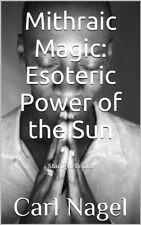 Mithraic Magic: Esoteric Power of the Sun By Carl Nagel, STARLIGHT BOOKS MAGICK