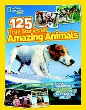 National Geographic Kids 125 True Stories of Amazing Animals: Inspiring Tales of