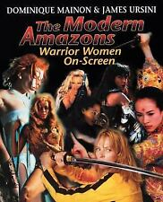 The Modern Amazons : Warrior Women On-Screen by Dominique Mainon and James...