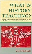 What is History Teaching?: Language, Ideas and Meaning in Learning About the...