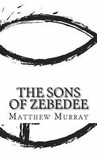 The Sons of Zebedee : A Biography of the Apostle James and John by Matthew...