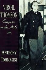 Virgil Thomson: Composer on the Aisle, Tommasini, Anthony, New Book