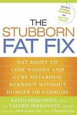The Stubborn Fat Fix: Eat Right to Lose Weight and Cure Metabolic Burnout withou