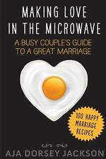 Making Love in the Microwave : A Busy Couple's Guide to a Great Marriage by...