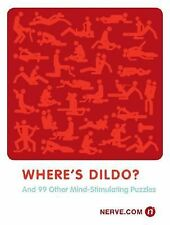 Where's Dildo? : And 99 Other Mind-Stimulating Puzzles by Nerve.com Editors...