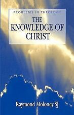 Problems in Theology Ser.: Knowledge of Christ by Raymond Moloney (2000,...