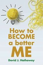 How to Become a Better Me by David J. Hathaway (2014, Hardcover)
