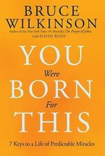 You Were Born for This: Seven Keys to a Life of Predictable Miracles by Wilkins