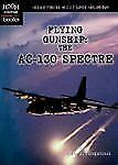 Flying Gunship: The Ac-130 Spectre (High-Tech Military Weapons)