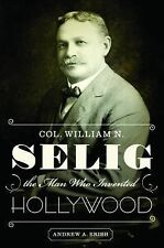 Col. William N. Selig, the Man Who Invented Hollywood, Erish, Andrew A., Good Bo