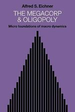 The Megacorp and Oligopoly : Micro Foundations of Macro Dynamics by Alfred S....