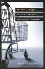 How Much is Enough?: Buddhism, Consumerism, and the Human Environment by...