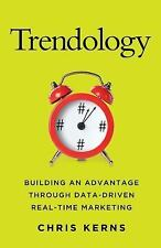 Trendology : Building an Advantage Through Data-Driven Real-Time Marketing by...
