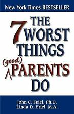 The 7 Worst Things Good Parents Do by John C. Friel and Linda D. Friel (1999,...