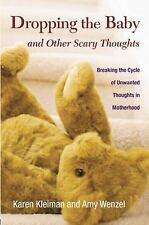 Dropping the Baby and Other Scary Thoughts : Breaking the Cycle of Unwanted...