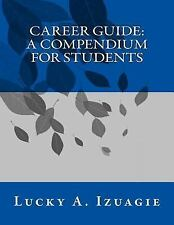 Career Guide: a Compendium for Students by Lucky Izuagie (2016, Paperback)