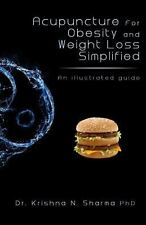 Acupuncture for Obesity and Weight Loss Simplified : An Illustrated Guide by...