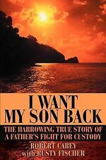 I Want My Son Back : The Harrowing True Story of a Father's Fight for Custody...
