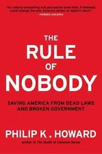 The Rule of Nobody: Saving America from Dead Laws and Broken Government Howard,