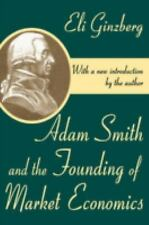 NEW - Adam Smith and the Founding of Market Economics by Ginzberg, Eli