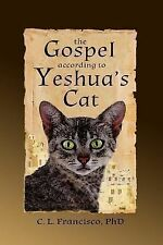 The Gospel According to Yeshua's Cat by C. Francisco (2013, Paperback)