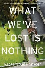 What We've Lost Is Nothing by Rachel Louise Snyder (2014, Hardcover) FIRST ED