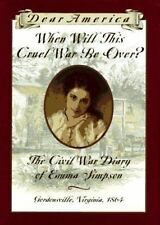Dear America: When Will This Cruel War Be Over? : The Civil War Diary of Emma S…