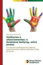 Violencias e Silenciamentos : O Fenomeno Bullying, Entre Jovens by De Souza...
