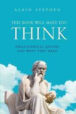 This Book Will Make You Think: Philosophical Quotes and What They Mean, Stephen,
