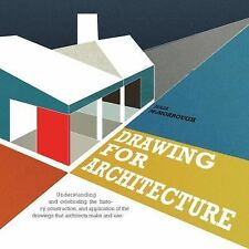 Drawing for Architects : How to Explore Concepts, Define Elements, and Create...