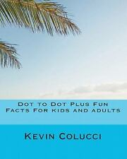 Dot to Dot Plus Fun Facts for Kids and Adults by Kevin Colucci (2011, Paperback)