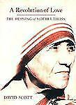 A Revolution of Love: The Meaning of Mother Teresa, Scott, David, Good Condition