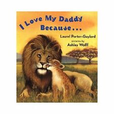 I Love My Daddy Because... by Laurel Porter-Gaylord (2004, Board Book)