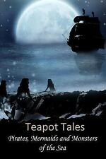 Teapot Tales : Pirates, Mermaids and Monsters of the Sea by Angelica Fyfe,...